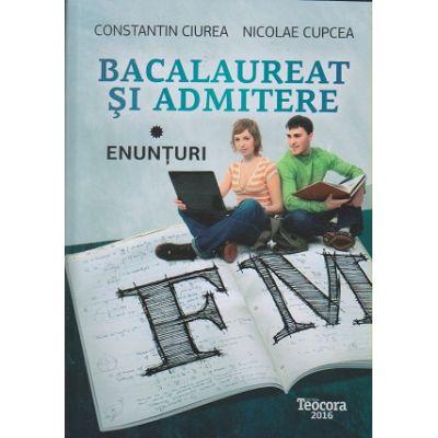 Bacalaureat si admitere enunturi 2 volume 2016 ( Editura: Teocora, Autor: Constantin Ciurea, Nicolae Cupcea ISBN 9786066323208 )