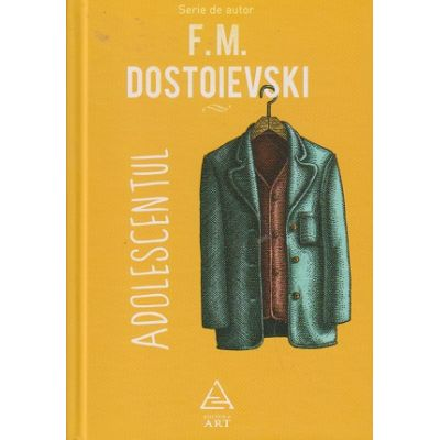 Adolescentul ( Editura: Art Grup Editorial, Autor: F. M. Dostoievschi ISBN 978-606-710-400-4 )