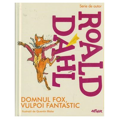 Domnul Fox, vulpoi fantastic ( Editura: Arthur, Autor: Roald Dahl ISBN 9786067880755 )