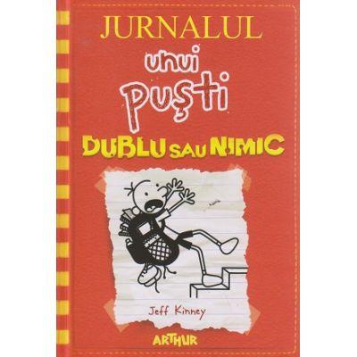 Jurnalul unui pusti Volumul 11 Dublu sau nimic ( Editura: Arthur, Autor: Jeff Kinney ISBN 9786067881080 )