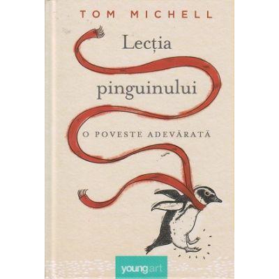 Lectia pinguinului ( Editura: Art, Autor: Tom Michell ISBN 9786068811048 )