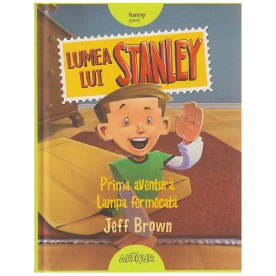 Lumea lui Stanley / Prima aventura / Lampa fermecata ( Editura: Arthur, Autor: Jeff Brown ISBN 978-606-788-017-5 )