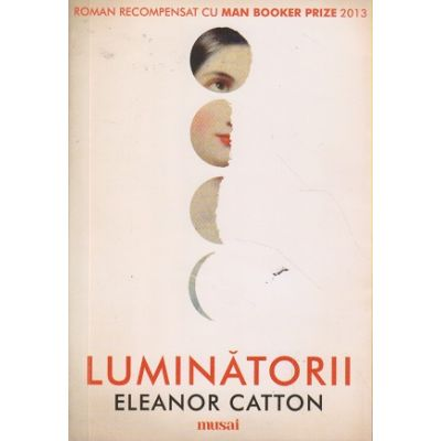 Luminatorii ( Editura: Art Grup Editorial, Autor: Eleanor Catton ISBN 978-606-710-414-1 )