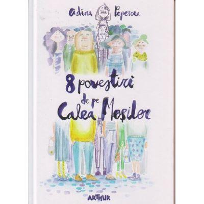 8 povestiri de pe Calea Mosilor ( Editura: Arthur, Autor: Adina Popescu ISBN 978-606-788-047-2 )