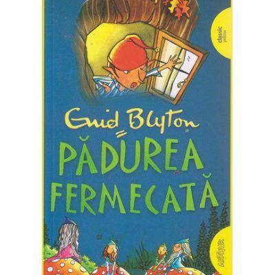 Padurea fermecata( Editura: Arthur, Autor: Enid Blyton ISBN 978-606-788-069-4 )
