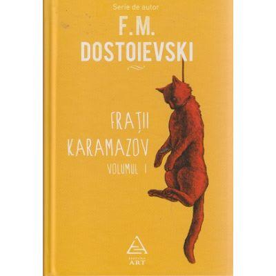 Fratii Karamazov volumul I+II ( Editura: Art, Autor: F. M. Dostoievski ISBN 9786067103878 )