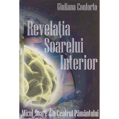 Revelatia Soarelui Interior ( Editura: Cartea Daath, Autor: Giuliana Conforto ISBN 9786068597065 )