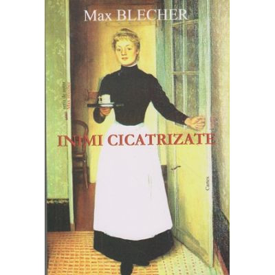 Inimi cicatrizate ( Editura: Cartex, Autor: Max Blecher ISBN 978-606-8023-79-3 )