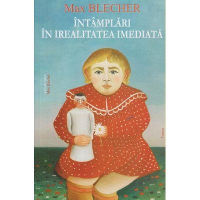 Intamplari in irealitatea imediata ( Editura: Cartex, Autor: Max Blecher ISBN 978-606-8023-76-2 )