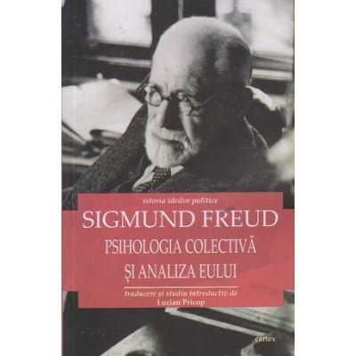 Psihologia colectiva si analiza eului ( Editura: Cartex, Autor: Sigmund Freud ISBN 978-606-8023-83-0 )