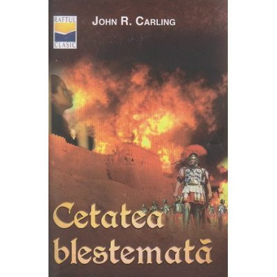 Cetatea blestemata ( Editura: Casa Cartii, Autor: John R. Carling ISBN 978-973-8998-71-1 )