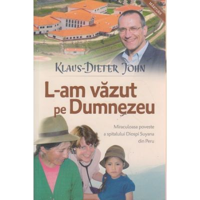 L-am vazut pe Dumnezeu ( Editura: Casa Cartii, Autor: Klaus-Dieter John ISBN 978-606-732-032-9 )