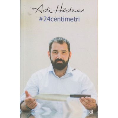 # 24 centimetri ( Editura: Curtea Veche, Autor: Adi Hadean ISBN 978-606-588-891-3 )