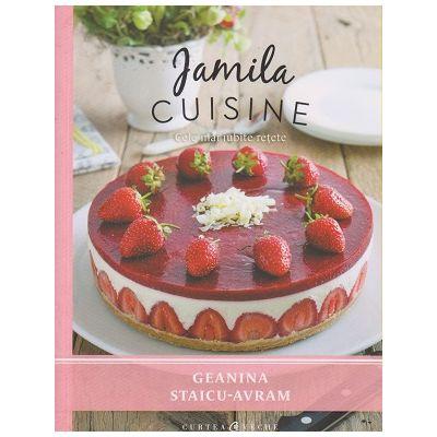 Jamila Cuisine / Cele mai iubite retete ( Editura: Curtea Veche, Autor: Geanina Staicu Avram ISBN 978-606-588-902-6 )