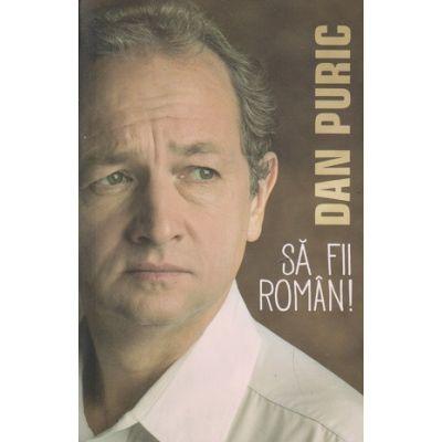 Sa fii roman ( Dan Puric ISBN 9786069371824 )