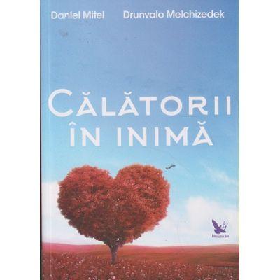 Calatorii in inima ( Editura: For You, Autor: Daniel Mitel, Drunvalo Melchizedek ISBN 9786066391207 )