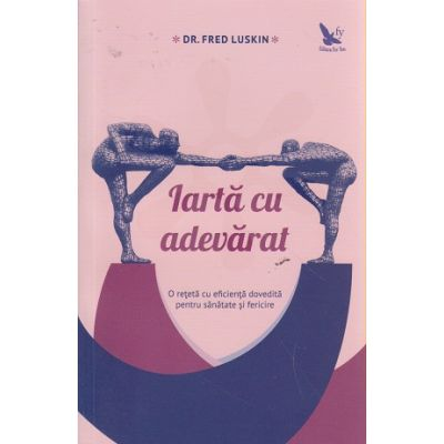 Iarta cu adevarat ( Editura: For You, Autor: Dr. Fred Luskin ISBN 9786066391177 )