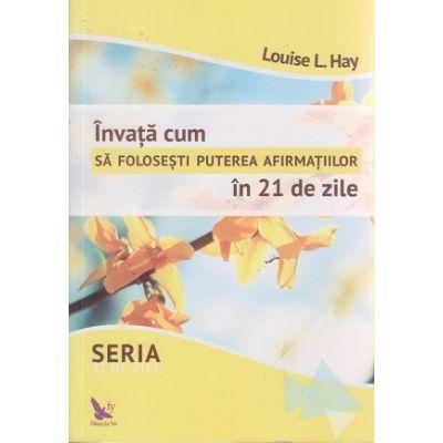Invata cum sa folosesti puterea afirmatiilor in 21 de zile ( Editura: For You, Autor: Louise L. Hay ISBN 9786066391238 )