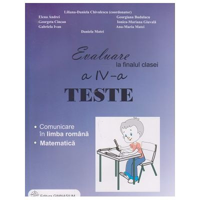 Evaluare la finalul clasei a IV-a teste ( Editura: Gimnasium, Autor: Elena Andrei, Georgiana Budulacu ISBN 9789737992734 )