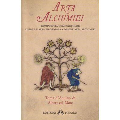 Arta alchimiei / Compozitia Compozitiilor ( Editura: Herald, Autor: Toma D Aquino, Albert cel Mare ISBN 978-973-111-618-1 )