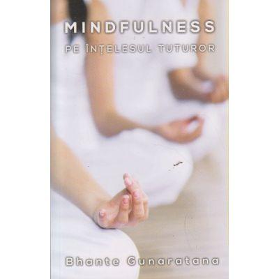 Mindfulness pe intelesul tuturor ) Editura: Herald, Autor: Bhante Gunaratana ISBN 978-973-111-616-7 )