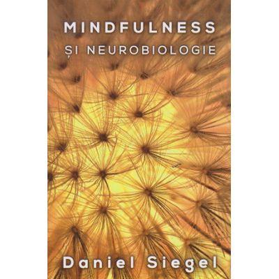 Mindfulness si neurobiologie ( Editura: Herald, Autor: Daniel Siegel ISBN 978-973-111-589-4 )