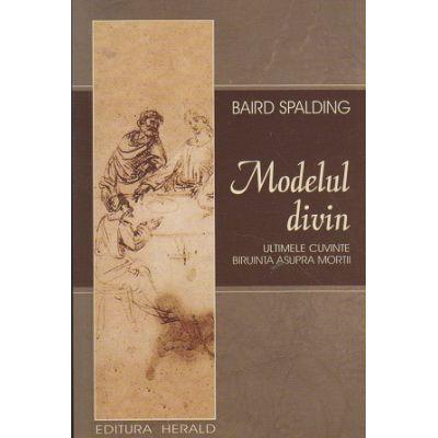 Modelul divin ( Editura: Herald, Autor: Baird Spalding ISBN 978-973-111-642-6 )