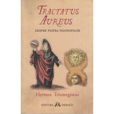 Tractatus Aureus / Despre piatra filosofilor ( Editura: Herald, Autor: Hermes Trismegistus ISBN 9789731116235 )