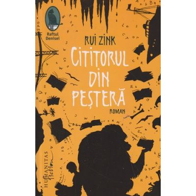 Cititorul din Pestera ( Editura: Humanitas, Autor: Rui Zink ISBN 978-973-689-615-6 )