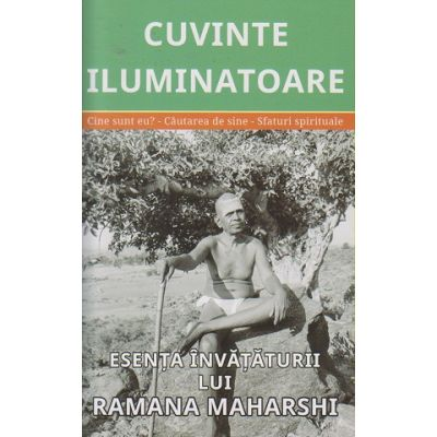 Cuvinte iluminatoare / Esenta invataturii lui Ramana Maharshi ISBN 978-606-94223-2-8 )