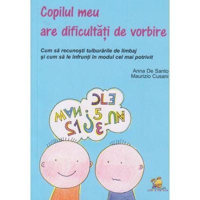 Copilul meu are dificultati de vorbire( Editura: Lizuka Educativ, Autor: Anna De Santo, Maurizio Cusani ISBN 9786068714158 )