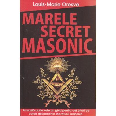 Marele secret masonic ( Editura: Lucman, Autor: Louis Marie Oresve ISBN 978-973-723-307-3 )
