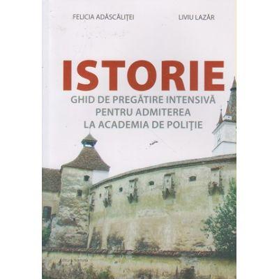 Istorie ghid de pregatire intensiva pentru admiterea la Academia de politie ( Editura: Nomina, Autor: Felicia Adascalitei, Liviu Lazar ISBN 978-606-535-733-4 )