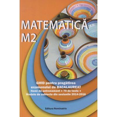 Matematica M2 ghid pentru preagtirea examenului de Bacalaureat 70 de teste ( Editura: Nominatrix, Autor: Petre Nachila, Ana Carstoveanu, Ion Nica ISBN 9786069407448 )