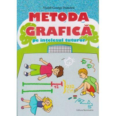Metoda Grafica pe intelesul tuturor clasele 3-4 ( Editura: Nominatrix, Autor: Viorel-George Dumitru ISBN 978-606-94074-9-3 )