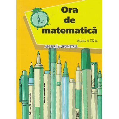 Ora de matematica pentru clasa a IX-a Algebra si Geometrie ( Editura: Nominatrix, Autor: Petre Nachila ISBN 978-606-94074-6-2 )