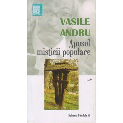 Apusul misticii populare ( Editura: Paralela 45, Autor: Vasile Andru ISBN 9789734724031 )