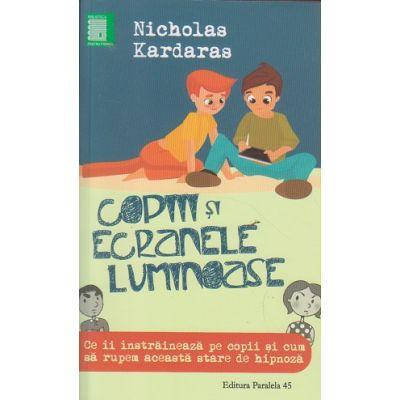 Copiii si ecranele luminoase ( Editura: Paralela 45, Autor: Nicholas Kardaras ISBN 9789734724406 )