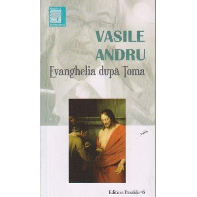 Evanghelia dupa Toma ( Editura: Paralela 45, Autor: Vasile Andru ISBN 9789734724048 )