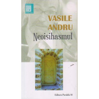 Neoisihasmul ( Editura: Paralela 45, Autor: Vasile Andru ISBN 978-973-47-2460-4 )
