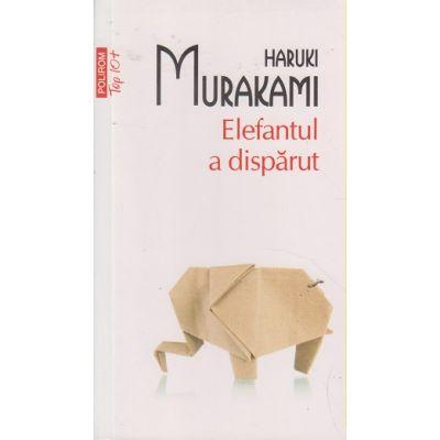 Elefantul a disparut ( Editura: Polirom, Autor: Haruki Murakami ISBN 978-973-46-5726-1 )