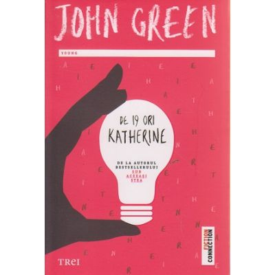 De 19 ori Katherine ( Editura: Trei, Autor: John Green ISBN 978-606-719-018-2 )