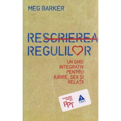 Rescrierea regulilor ( Editura: Trei, Autor: Meg Barker ISBN 9786067193992 )