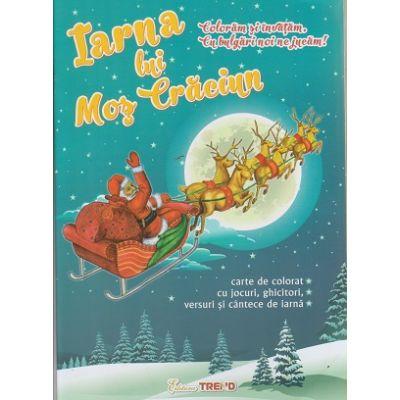 Iarna lui Mos Craciun, carte de colorat cu jocuri, ghicitori, versuri si cantece de iarna ( Editura: Trend ISBN 9786068664309 )