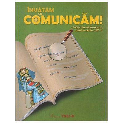 Invatam sa comunicam Limba si literatura romana pentru clasa a III -a ( Editura: Trend, Autor: Aurelia Barbulescu, Mihaela Keil, Magdalena Carmen ISBN 9786069760000 )