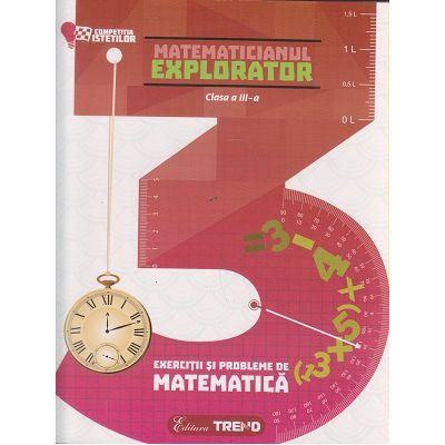 Matematicianul explorator clasa a III a ( Editura: Trend, Autor: Aurelia Barbulescu, Mihaela Keil, Dumitru Sturzeanu ISBN 9786068664989 )