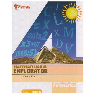 Matematicianul explorator clasa a IV-a ( Editura: Trend, Autor: Aurelia Barbulescu, Mihaela Keil, Dumitru Sturzeanu ISBN 978-606-8664-99-6 )