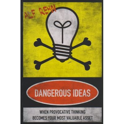 Dangerous Ideas: When Provacative Thinking Becomes Your Most Valuable Asset ( Editura: Marshall Cavendish/Books Outlet, Autor: Alf Rehn ISBN 9789814328043 )