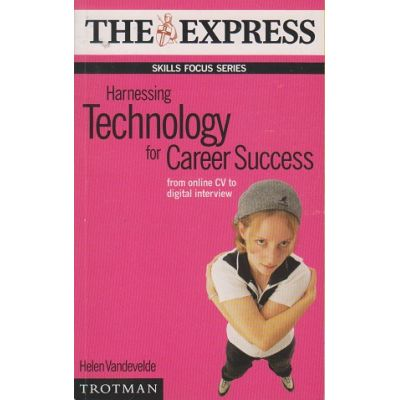 Harnessing technology for career success ( Editura: Outlet - carte limba engleza, Autor: Helen Vandevelde ISBN 0-85660-461-5 )