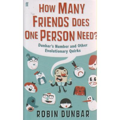 How many friends does one person need? ( Editura: Outlet - carte limba engleza, Autor: Robin Dunbar ISBN 978-0-571-25342-5 )